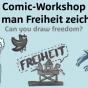 Comic-Workshop »Kann man Freiheit zeichnen?«