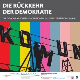 Die Rückkehr der Demokratie – Die demokratischen Revolutionen in Ostmitteleuropa 1989–91