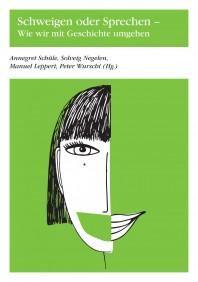 Cover zu »Schweigen oder Sprechen – Wie wir mit Geschichte umgehen«